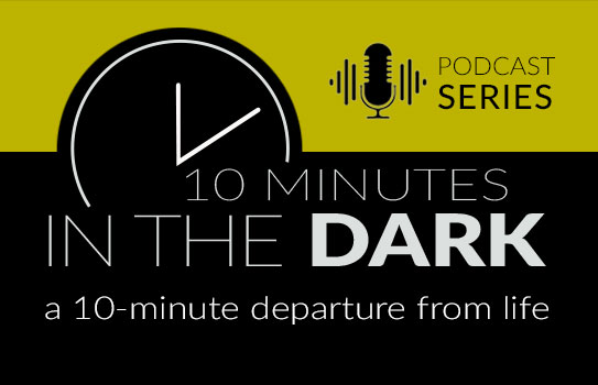 10 MInutes in the Dark Podcast Series - Hosted by Donn Hess